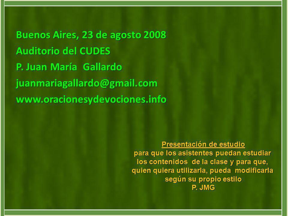 Buenos Aires, 23 de agosto 2008 Auditorio del CUDES P. Juan María Gallardo juanmariagallardo@gmail.comwww.oracionesydevociones.info Presentación de es