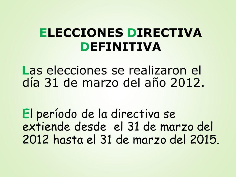 ELECCIONES DIRECTIVA DEFINITIVA Las elecciones se realizaron el día 31 de marzo del año 2012. El período de la directiva se extiende desde el 31 de ma