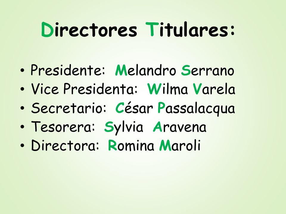 Directores Titulares: Presidente: Melandro Serrano Vice Presidenta: Wilma Varela Secretario: César Passalacqua Tesorera: Sylvia Aravena Directora: Rom