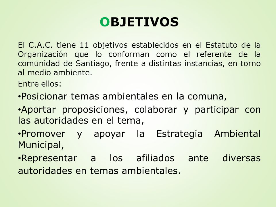 OBJETIVOS El C.A.C. tiene 11 objetivos establecidos en el Estatuto de la Organización que lo conforman como el referente de la comunidad de Santiago,