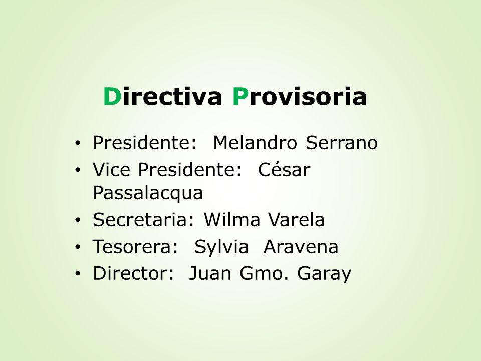 Directiva Provisoria Presidente: Melandro Serrano Vice Presidente: César Passalacqua Secretaria: Wilma Varela Tesorera: Sylvia Aravena Director: Juan
