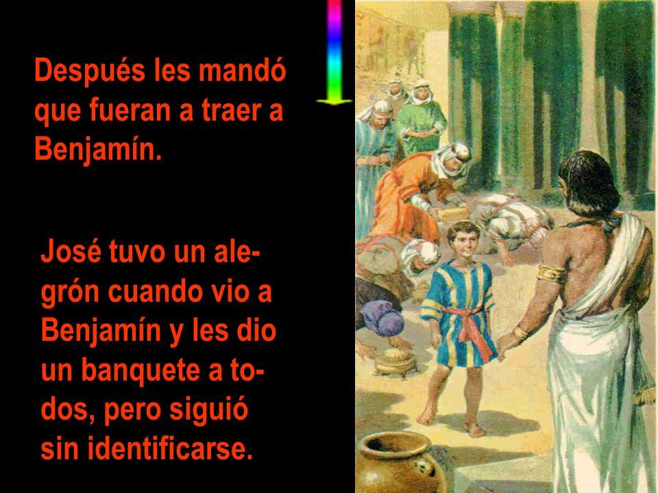 Después les mandó que fueran a traer a Benjamín. José tuvo un ale- grón cuando vio a Benjamín y les dio un banquete a to- dos, pero siguió sin identif