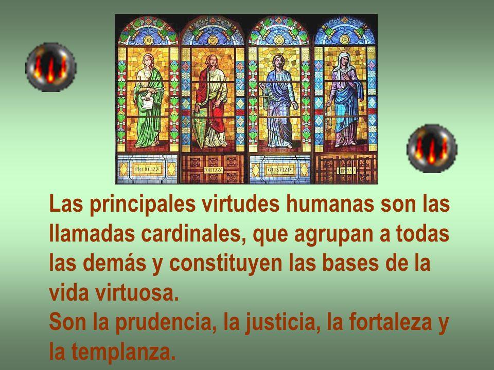 Las principales virtudes humanas son las llamadas cardinales, que agrupan a todas las demás y constituyen las bases de la vida virtuosa. Son la pruden