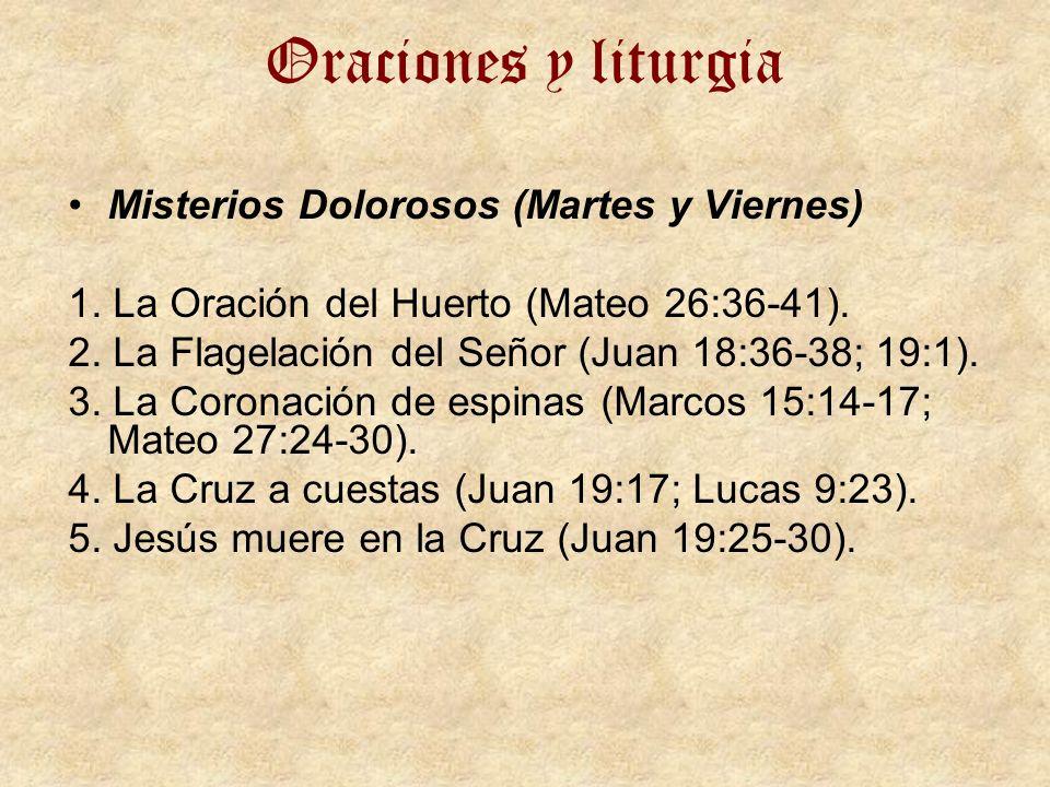 Oraciones y liturgia Misterios Dolorosos (Martes y Viernes) 1. La Oración del Huerto (Mateo 26:36-41). 2. La Flagelación del Señor (Juan 18:36-38; 19: