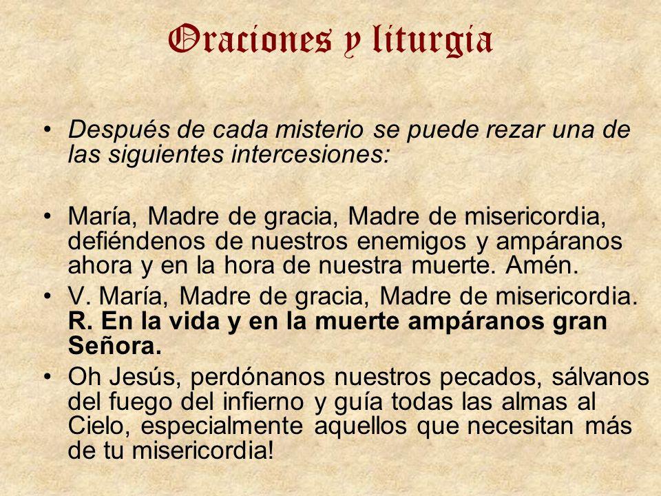 Oraciones y liturgia Después de cada misterio se puede rezar una de las siguientes intercesiones: María, Madre de gracia, Madre de misericordia, defié