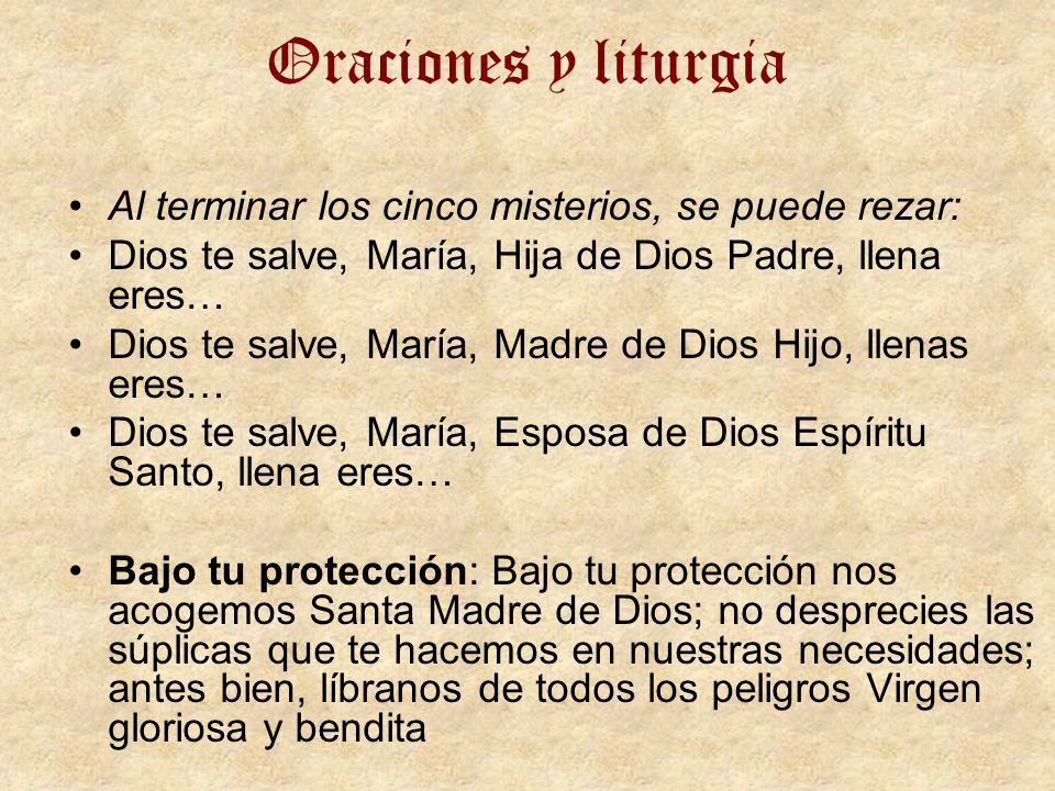 Oraciones y liturgia Al terminar los cinco misterios, se puede rezar: Dios te salve, María, Hija de Dios Padre, llena eres… Dios te salve, María, Madr