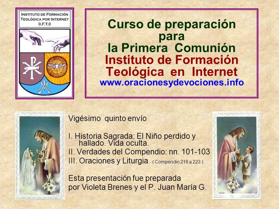Curso de preparación para la Primera Comunión Instituto de Formación Teológica en Internet www.oracionesydevociones.info Vigésimo quinto envío I. Hist