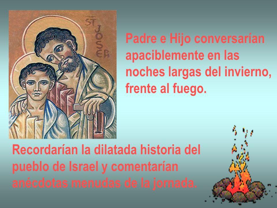 Padre e Hijo conversarían apaciblemente en las noches largas del invierno, frente al fuego. Recordarían la dilatada historia del pueblo de Israel y co