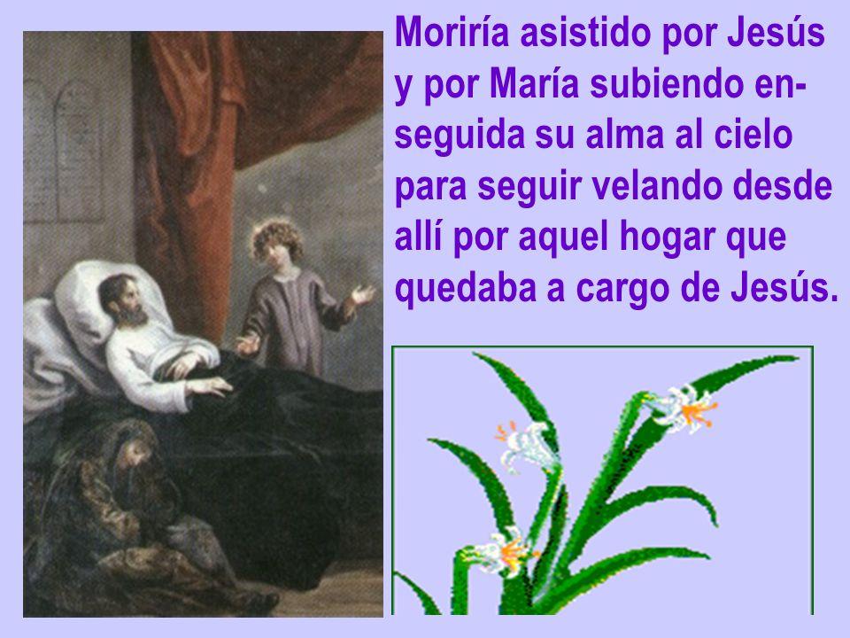 Moriría asistido por Jesús y por María subiendo en- seguida su alma al cielo para seguir velando desde allí por aquel hogar que quedaba a cargo de Jes