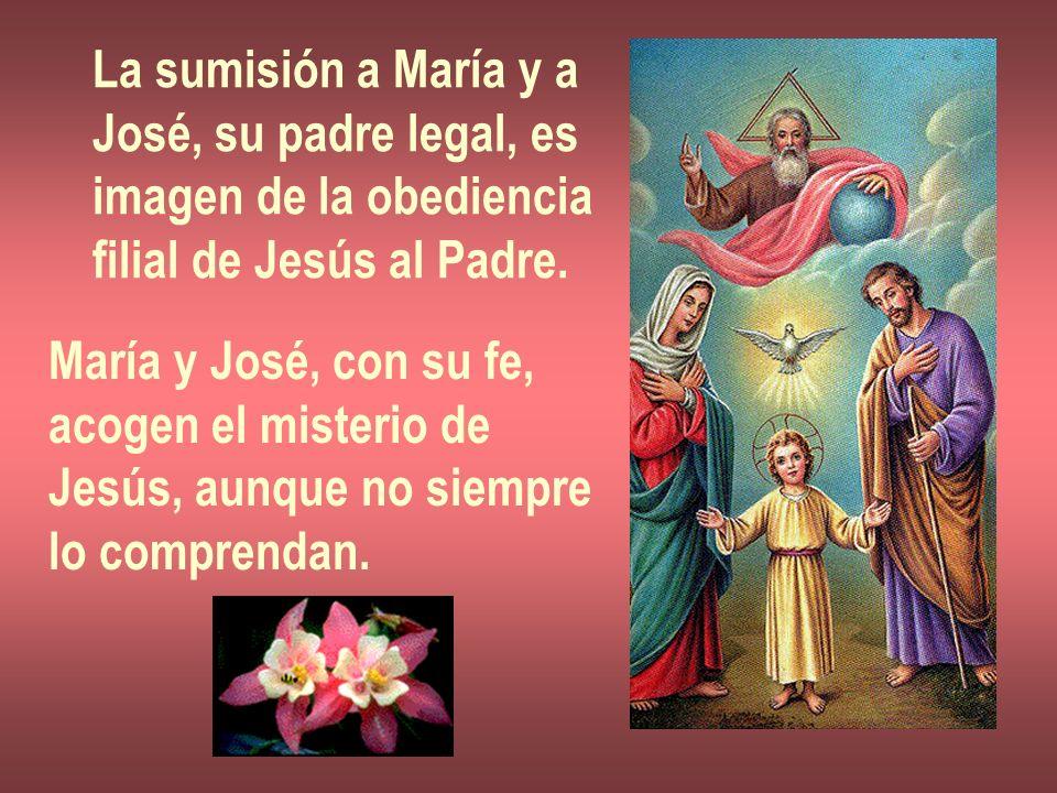 La sumisión a María y a José, su padre legal, es imagen de la obediencia filial de Jesús al Padre. María y José, con su fe, acogen el misterio de Jesú
