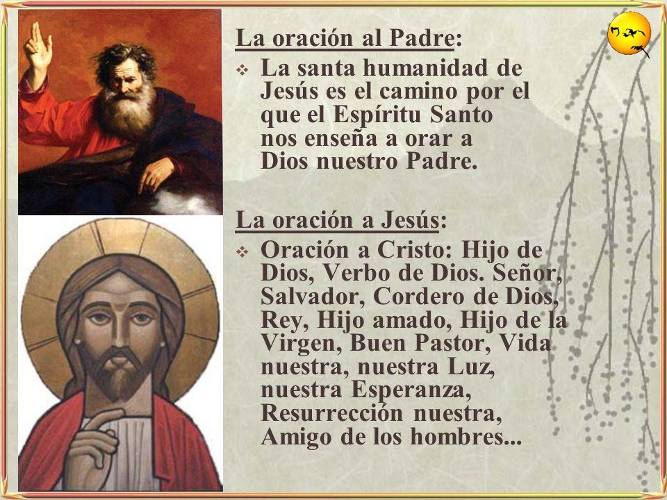 La oración al Padre: La santa humanidad de Jesús es el camino por el que el Espíritu Santo nos enseña a orar a Dios nuestro Padre. La oración a Jesús: