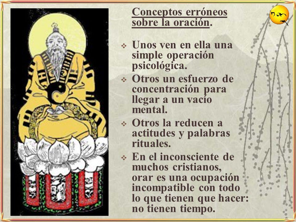 Conceptos erróneos sobre la oración. Unos ven en ella una simple operación psicológica. Otros un esfuerzo de concentración para llegar a un vacío ment