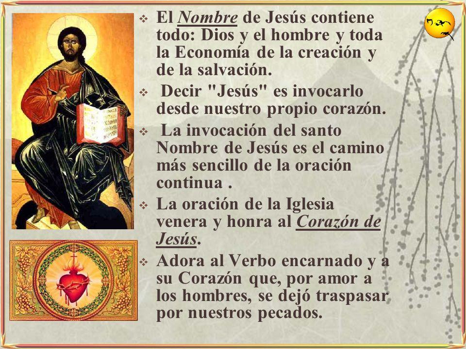 El Nombre de Jesús contiene todo: Dios y el hombre y toda la Economía de la creación y de la salvación. Decir