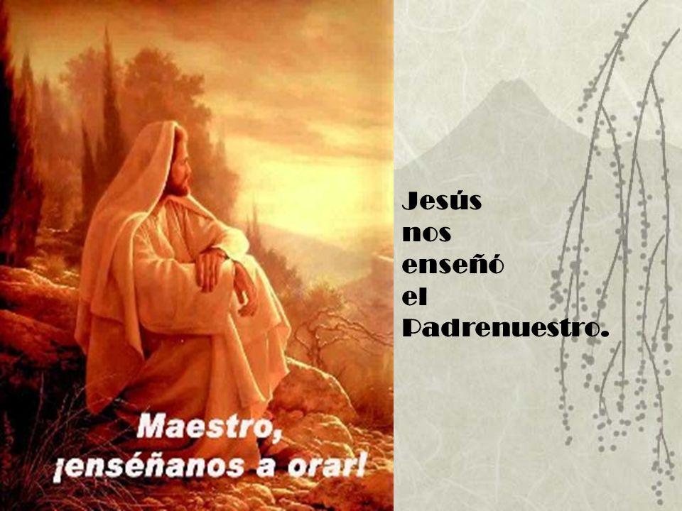 Jesús nos enseñó el Padrenuestro.