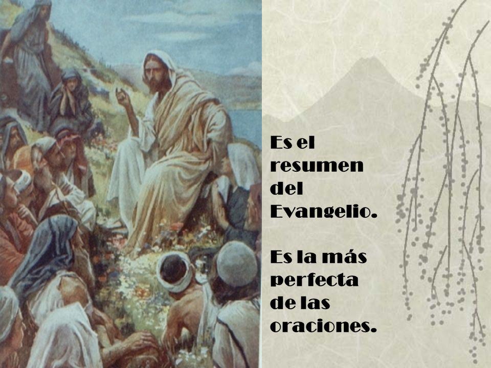 Es el resumen del Evangelio. Es la más perfecta de las oraciones.