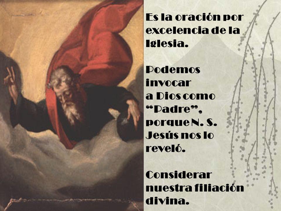 Es la oración por excelencia de la Iglesia. Podemos invocar a Dios como Padre, porque N. S. Jesús nos lo reveló. Considerar nuestra filiación divina.