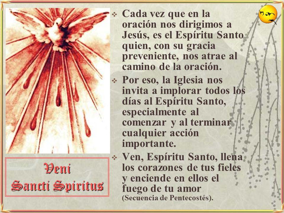 Cada vez que en la oración nos dirigimos a Jesús, es el Espíritu Santo quien, con su gracia preveniente, nos atrae al camino de la oración. Por eso, l