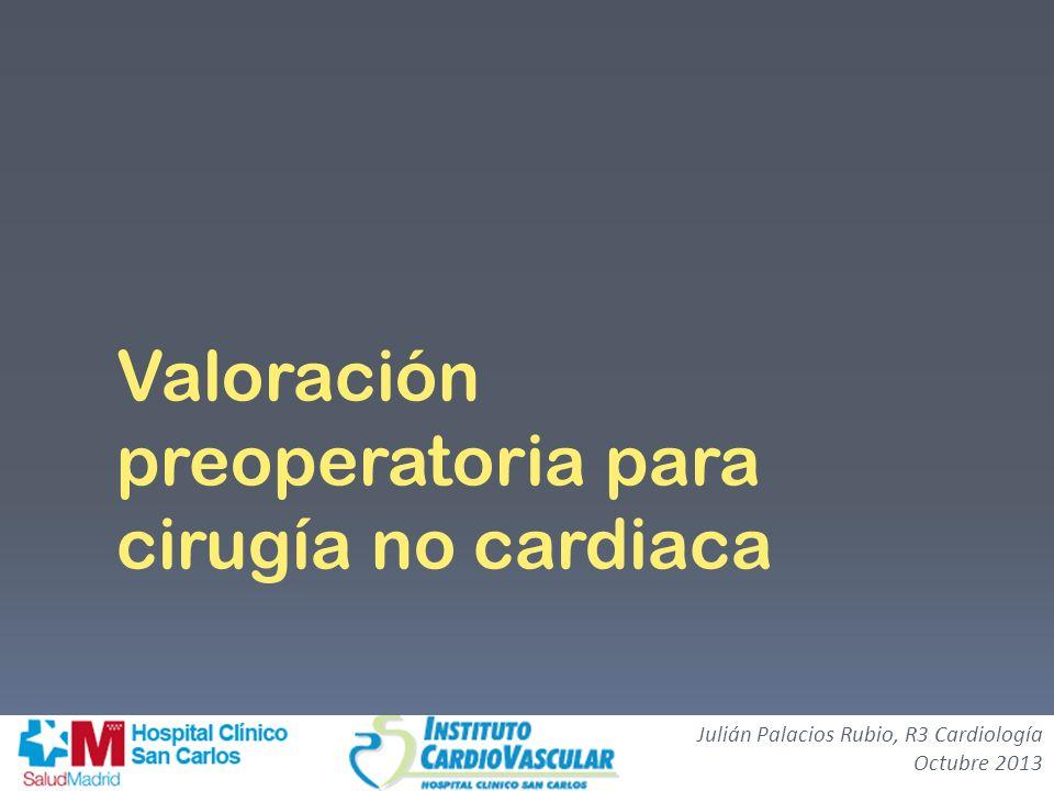 Valoración preoperatoria para cirugía no cardiaca Julián Palacios Rubio, R3 Cardiología Octubre 2013