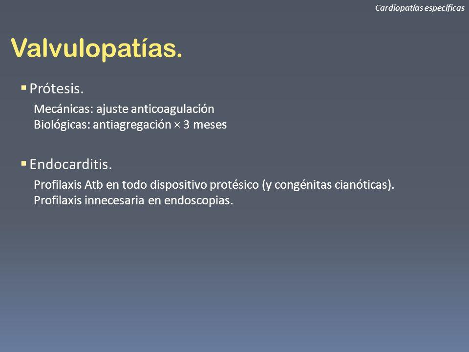 Valvulopatías. Cardiopatías específicas Prótesis. Mecánicas: ajuste anticoagulación Biológicas: antiagregación × 3 meses Endocarditis. Profilaxis Atb