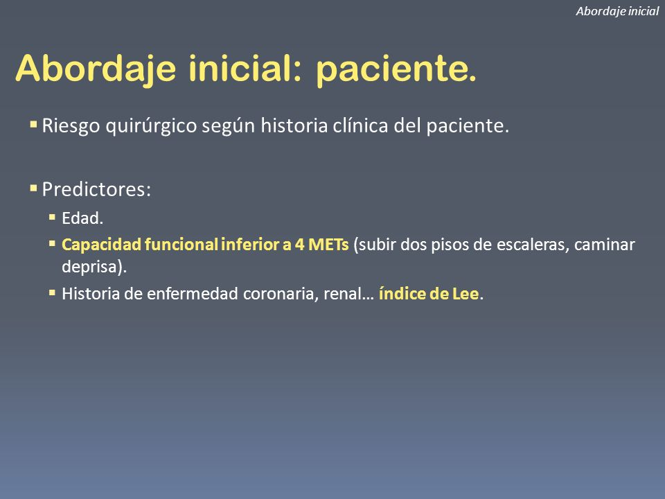 Riesgo quirúrgico según historia clínica del paciente. Predictores: Edad. Capacidad funcional inferior a 4 METs (subir dos pisos de escaleras, caminar