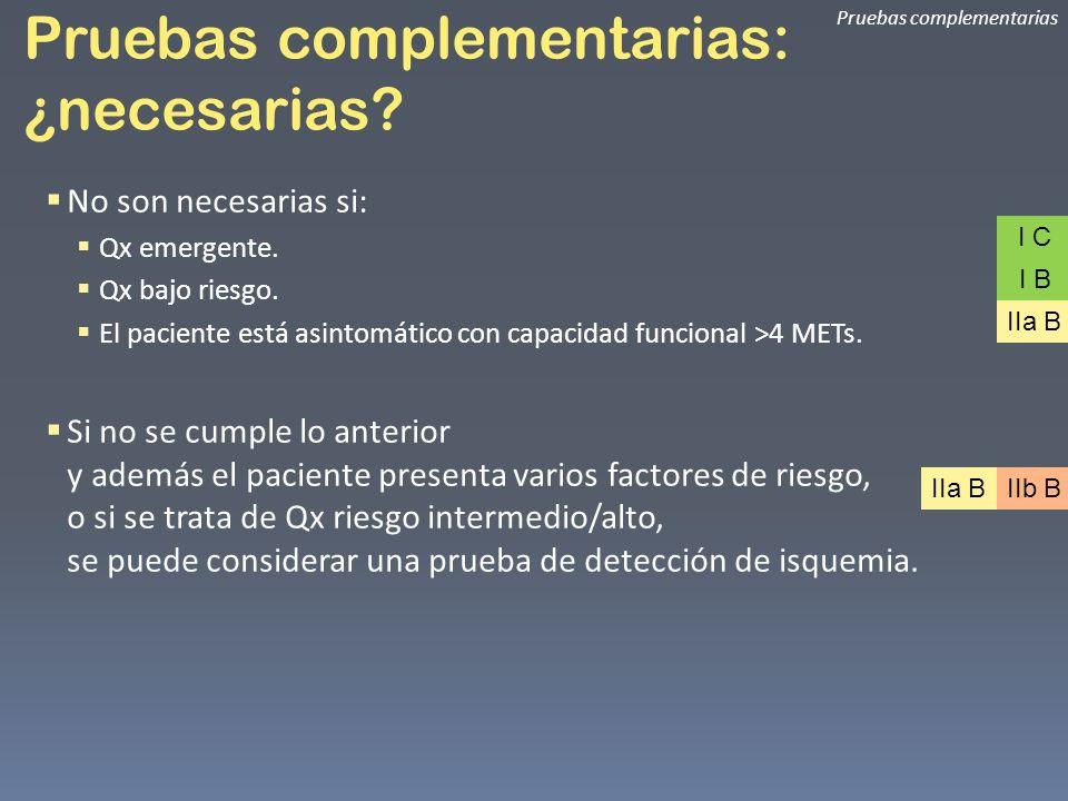Pruebas complementarias: ¿necesarias? No son necesarias si: Qx emergente. Qx bajo riesgo. El paciente está asintomático con capacidad funcional >4 MET