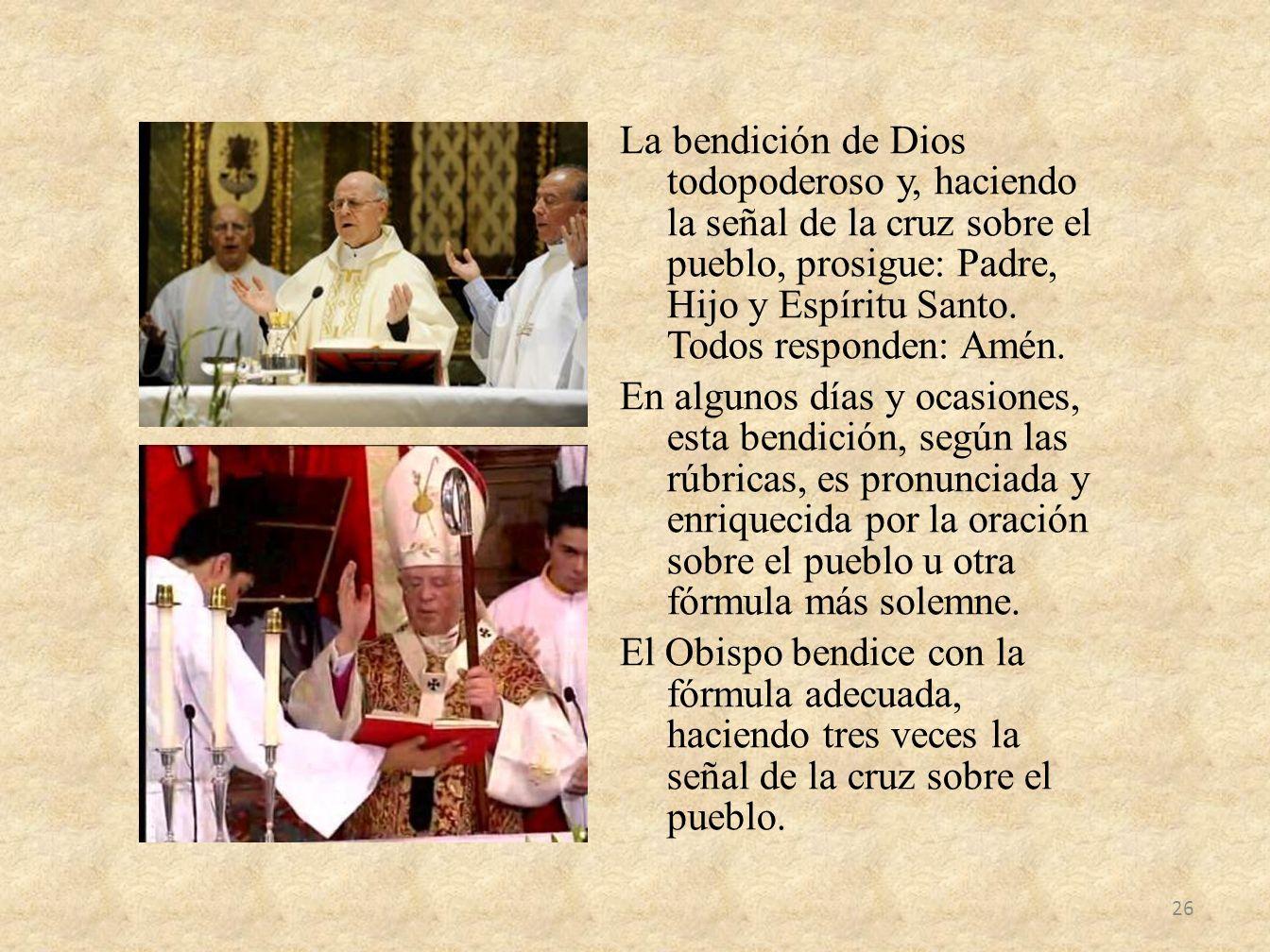 La bendición de Dios todopoderoso y, haciendo la señal de la cruz sobre el pueblo, prosigue: Padre, Hijo y Espíritu Santo.