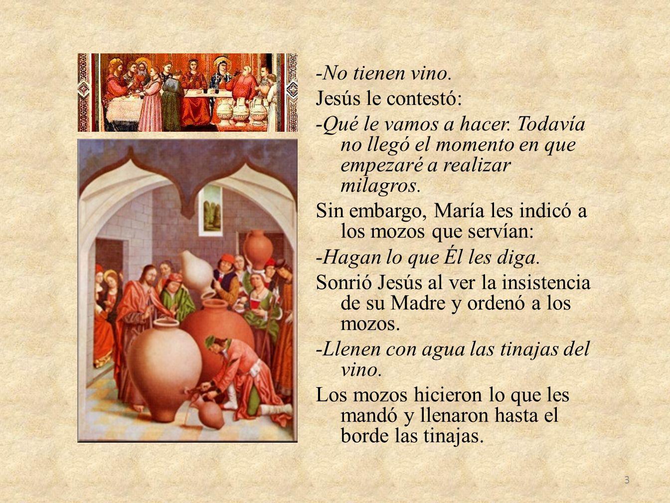 -No tienen vino.Jesús le contestó: -Qué le vamos a hacer.
