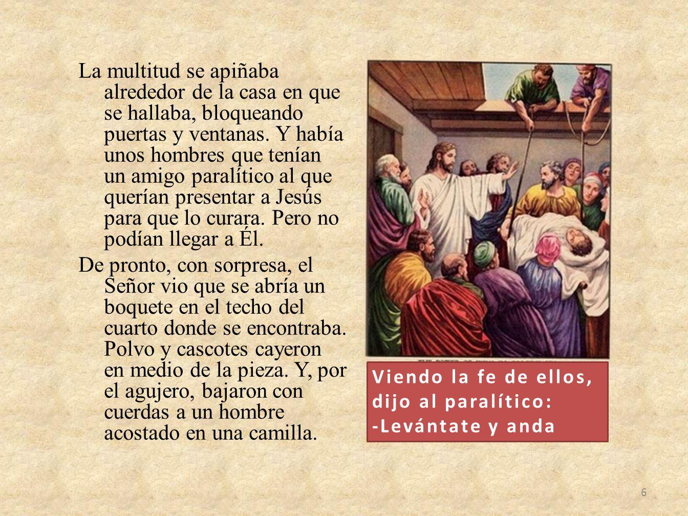 Los amigos del paralítico habían encontrado la manera de acercarlo a Jesús.