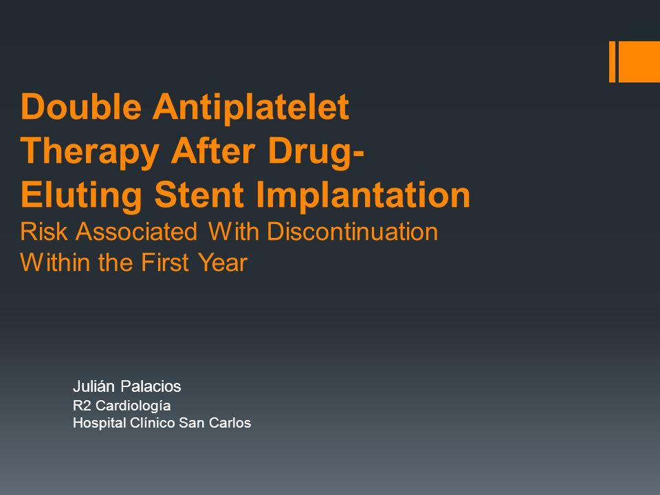 Double Antiplatelet Therapy After Drug- Eluting Stent Implantation Risk Associated With Discontinuation Within the First Year Julián Palacios R2 Cardi