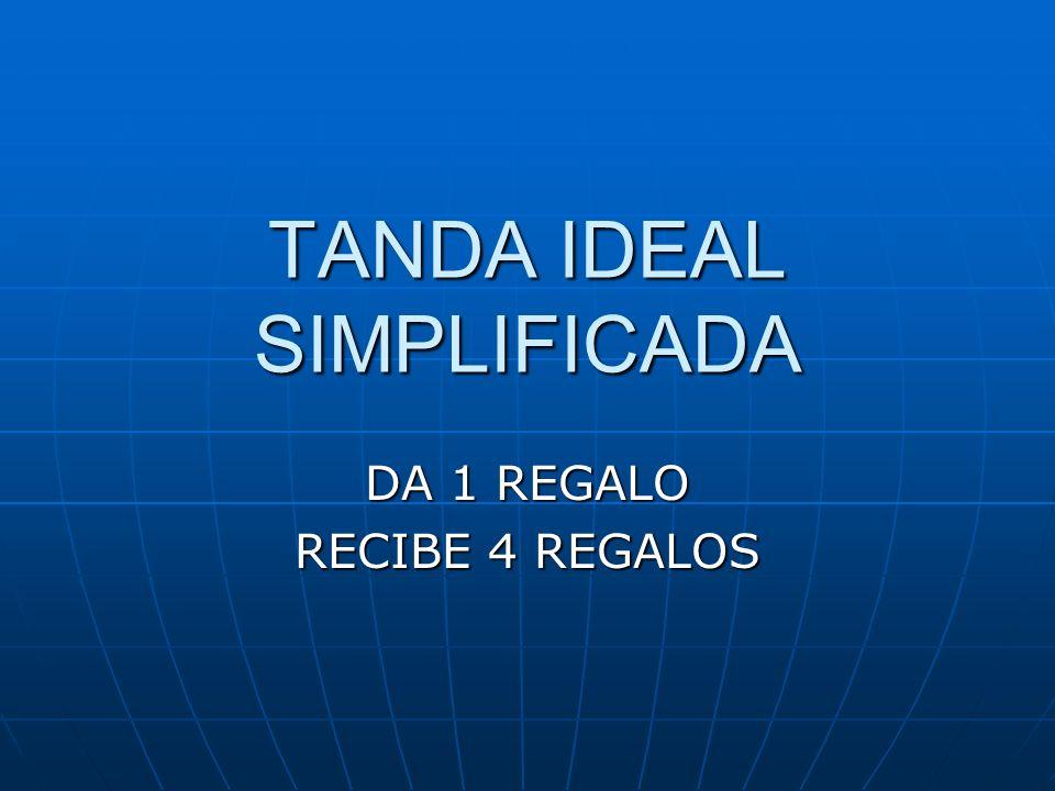 TANDA IDEAL SIMPLIFICADA DA 1 REGALO RECIBE 4 REGALOS