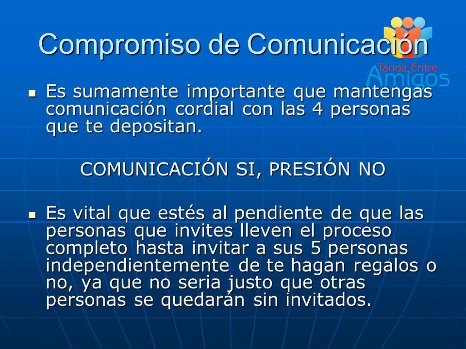 Compromiso de Comunicación Es sumamente importante que mantengas comunicación cordial con las 4 personas que te depositan. Es sumamente importante que