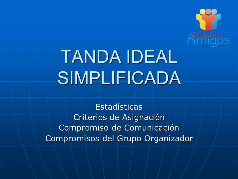 TANDA IDEAL SIMPLIFICADA Estadísticas Criterios de Asignación Compromiso de Comunicación Compromisos del Grupo Organizador