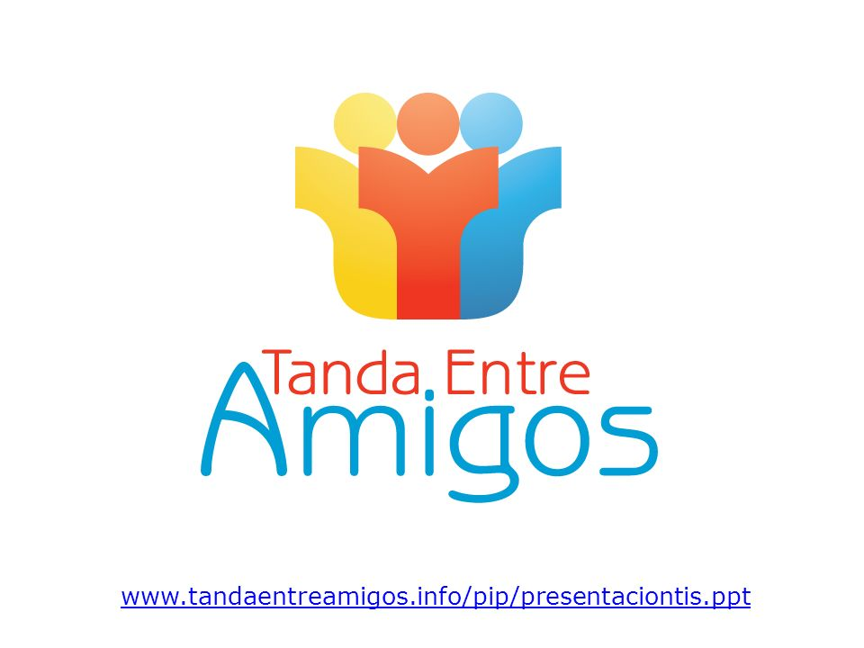 www.tandaentreamigos.info/pip/presentaciontis.ppt