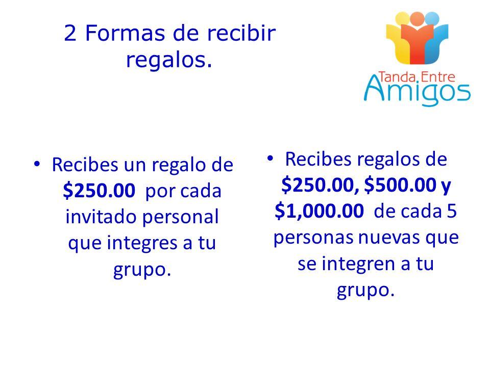 2 Formas de recibir regalos. Recibes un regalo de $250.00 por cada invitado personal que integres a tu grupo. Recibes regalos de $250.00, $500.00 y $1