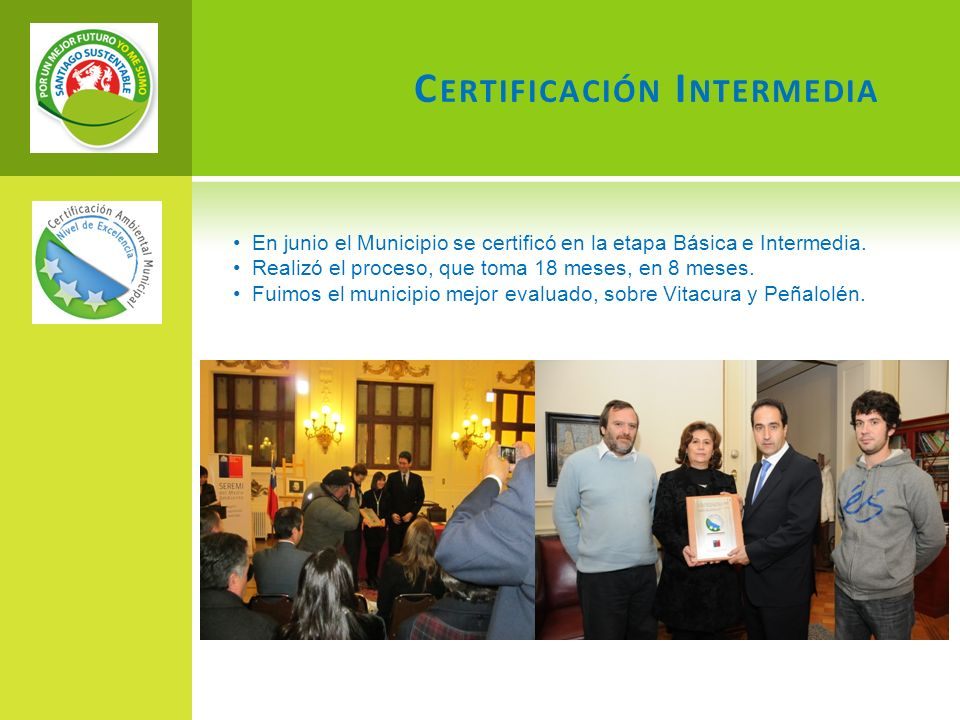 C ERTIFICACIÓN I NTERMEDIA En junio el Municipio se certificó en la etapa Básica e Intermedia. Realizó el proceso, que toma 18 meses, en 8 meses. Fuim