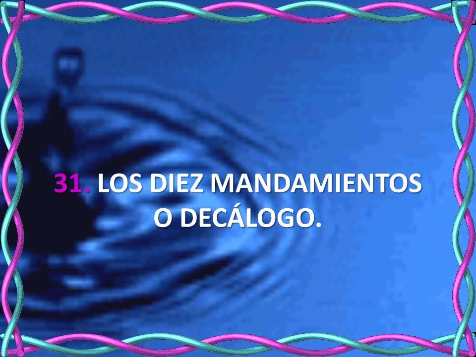 31. LOS DIEZ MANDAMIENTOS O DECÁLOGO 31. LOS DIEZ MANDAMIENTOS O DECÁLOGO.