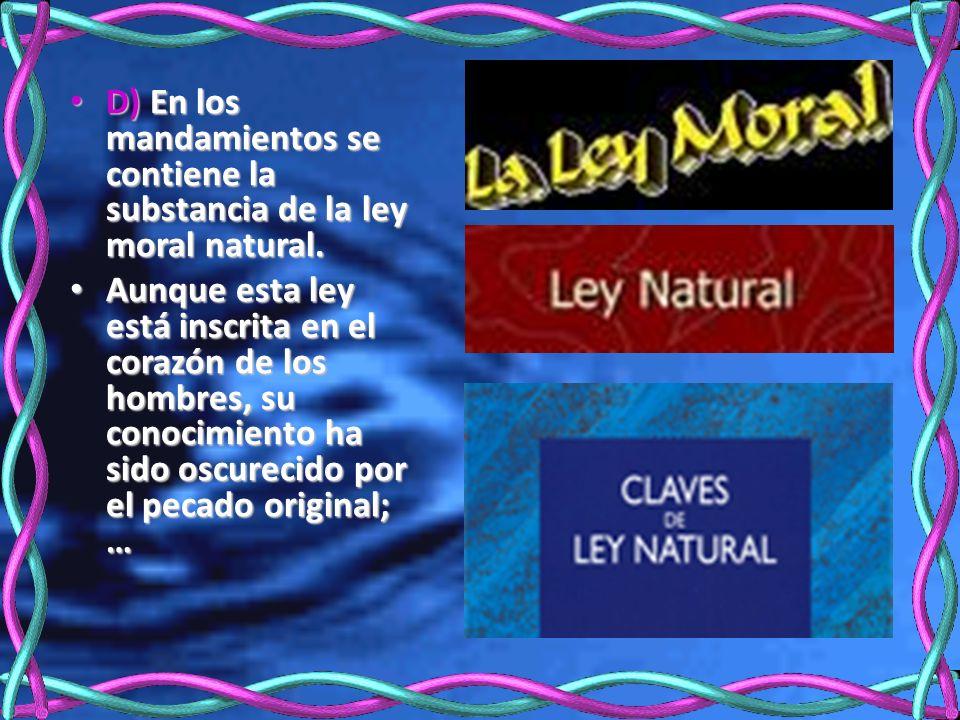 D) En los mandamientos se contiene la substancia de la ley moral natural. D) En los mandamientos se contiene la substancia de la ley moral natural. Au