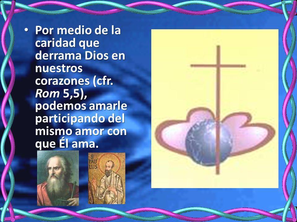 Por medio de la caridad que derrama Dios en nuestros corazones (cfr.