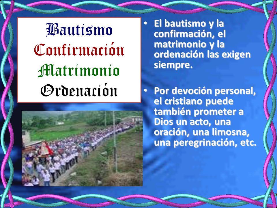 El bautismo y la confirmación, el matrimonio y la ordenación las exigen siempre. El bautismo y la confirmación, el matrimonio y la ordenación las exig