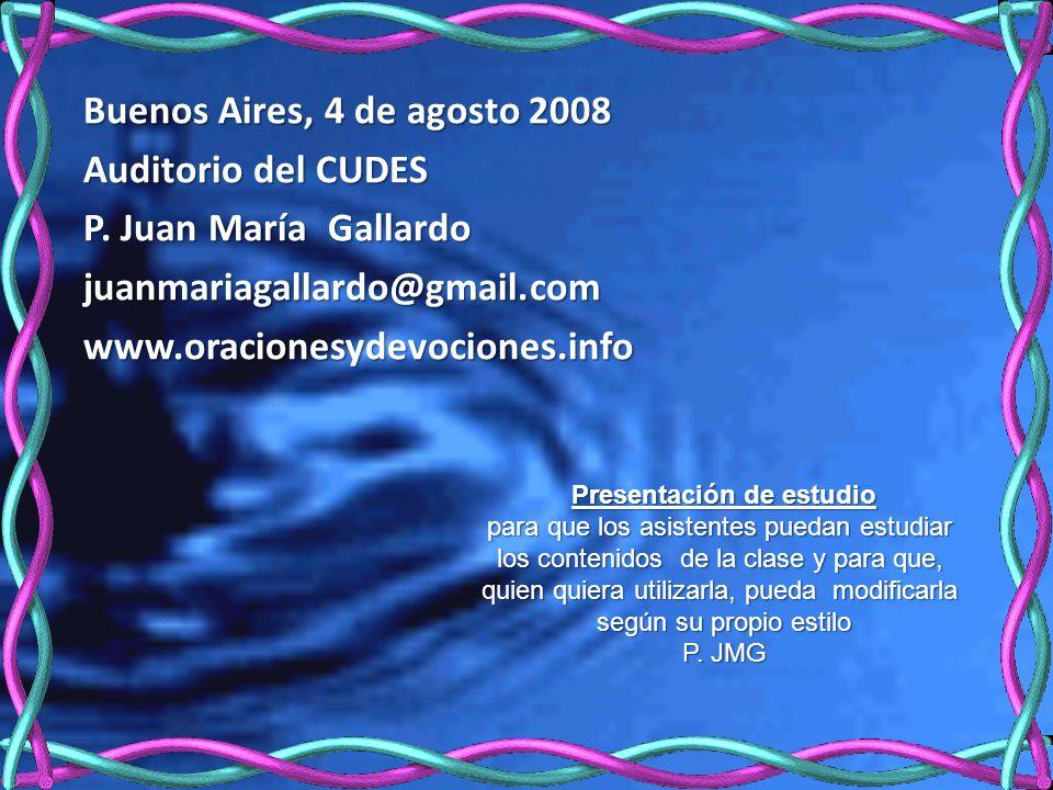 Buenos Aires, 4 de agosto 2008 Auditorio del CUDES P. Juan María Gallardo juanmariagallardo@gmail.comwww.oracionesydevociones.info Presentación de est