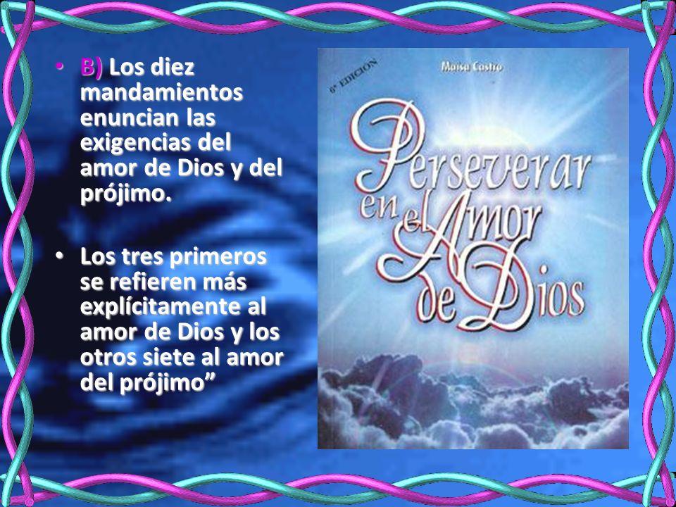 B) Los diez mandamientos enuncian las exigencias del amor de Dios y del prójimo.