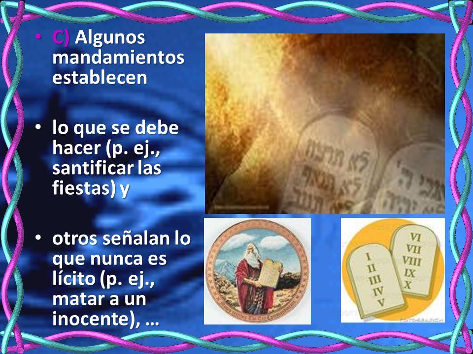 C) Algunos mandamientos establecen C) Algunos mandamientos establecen lo que se debe hacer (p. ej., santificar las fiestas) y lo que se debe hacer (p.