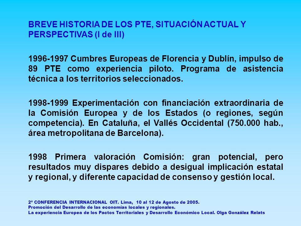 BREVE HISTORIA DE LOS PTE, SITUACIÓN ACTUAL Y PERSPECTIVAS (I de III) 1996-1997 Cumbres Europeas de Florencia y Dublín, impulso de 89 PTE como experiencia piloto.