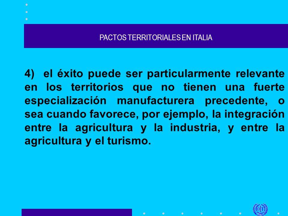 PACTOS TERRITORIALES EN ITALIA 4) el éxito puede ser particularmente relevante en los territorios que no tienen una fuerte especialización manufacturera precedente, o sea cuando favorece, por ejemplo, la integración entre la agricultura y la industria, y entre la agricultura y el turismo.