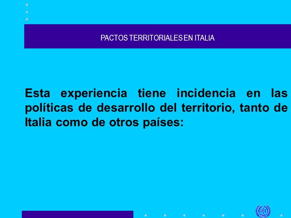 PACTOS TERRITORIALES EN ITALIA Esta experiencia tiene incidencia en las políticas de desarrollo del territorio, tanto de Italia como de otros países: