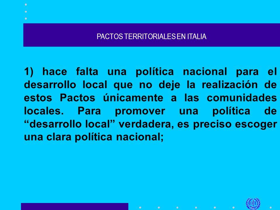 PACTOS TERRITORIALES EN ITALIA 1) hace falta una política nacional para el desarrollo local que no deje la realización de estos Pactos únicamente a las comunidades locales.