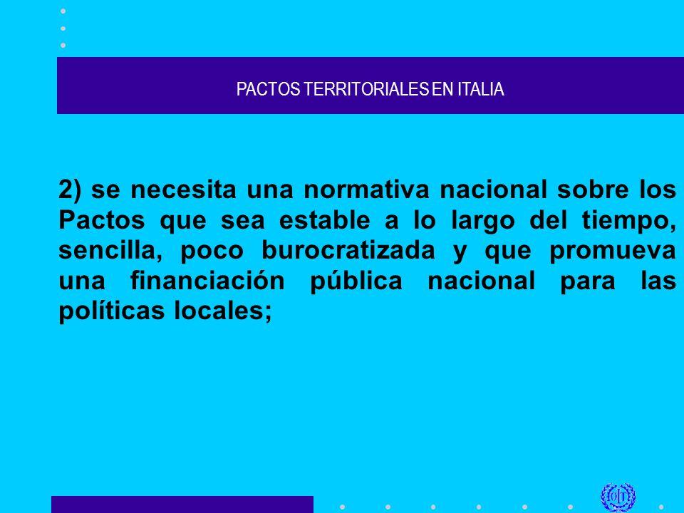 PACTOS TERRITORIALES EN ITALIA 2) se necesita una normativa nacional sobre los Pactos que sea estable a lo largo del tiempo, sencilla, poco burocratizada y que promueva una financiación pública nacional para las políticas locales;