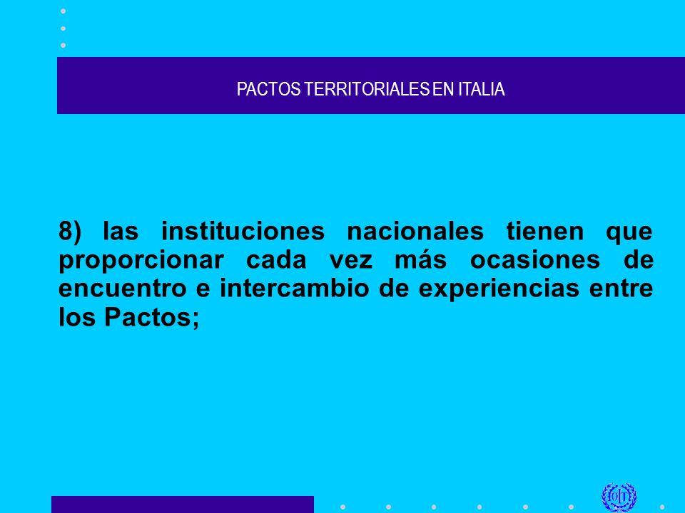 PACTOS TERRITORIALES EN ITALIA 8) las instituciones nacionales tienen que proporcionar cada vez más ocasiones de encuentro e intercambio de experiencias entre los Pactos;
