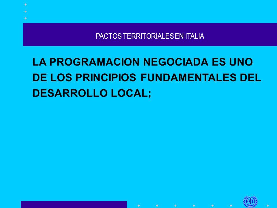 PACTOS TERRITORIALES EN ITALIA LA PROGRAMACION NEGOCIADA ES UNO DE LOS PRINCIPIOS FUNDAMENTALES DEL DESARROLLO LOCAL;