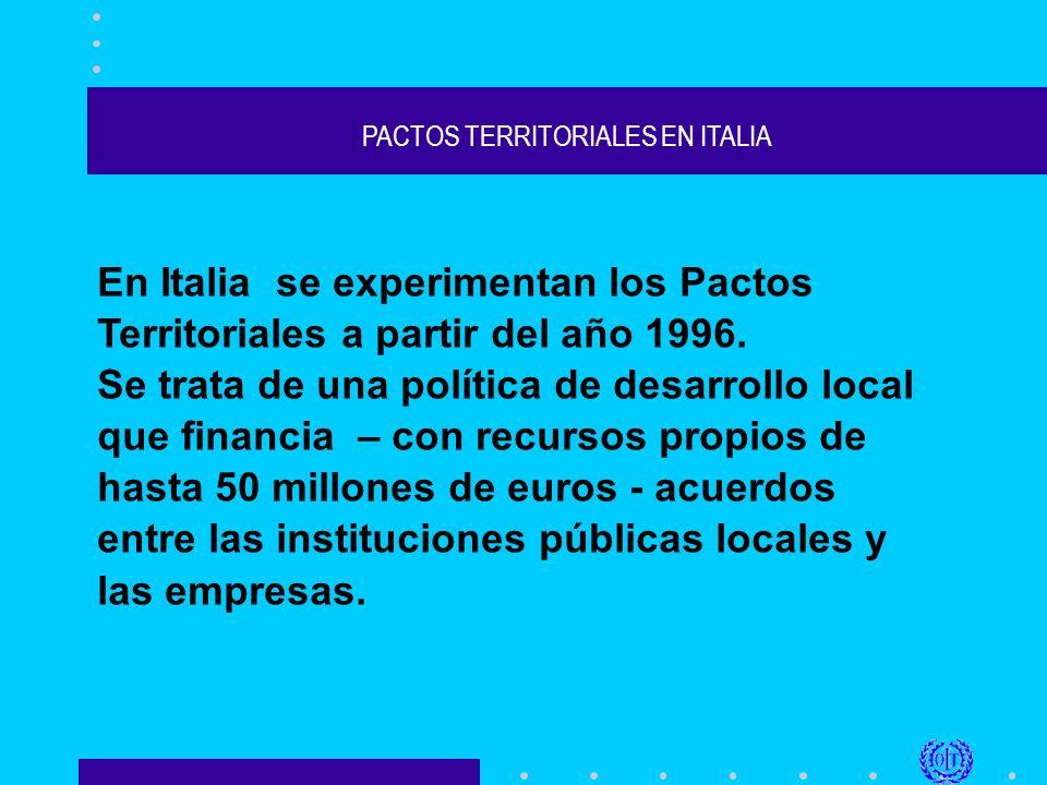 PACTOS TERRITORIALES EN ITALIA 4) cambia la situación económica del territorio; 5) producen un efecto positivo en las expectativas sobre el desarrollo: producen confianza; 6) Producen una mejora en la capacidad de administrar el territorio y, de esta manera, permiten elaborar nuevos proyectos de desarrollo.